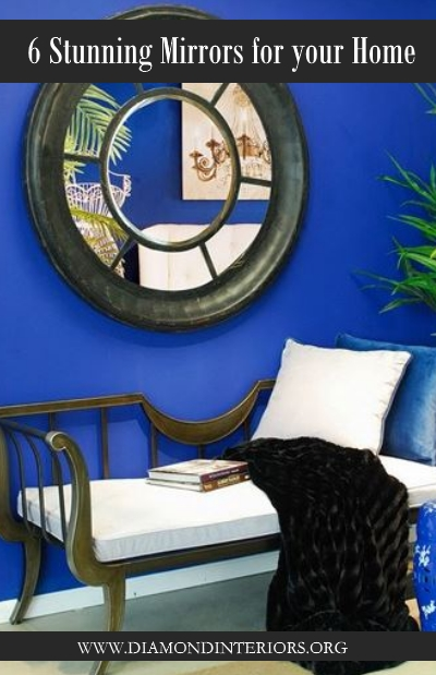 6 Stunning Mirrors for your Home by Diamond Interiors
